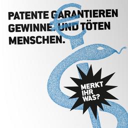 Patente töten! Oder: Medizin für Alle!